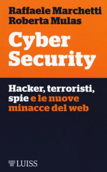 Cyber security. Hacker, terroristi, spie e le nuove minacce del web - Raffaele Marchetti   Thecosgala.com