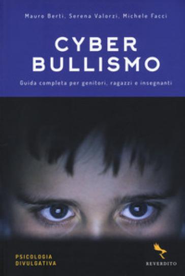 Cyberbullismo. Guida completa per genitori, ragazzi e insegnanti - Mauro Berti |