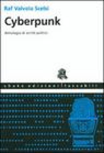 Cyberpunk. Antologia di scritti politici - Raf Valvola Scelsi |