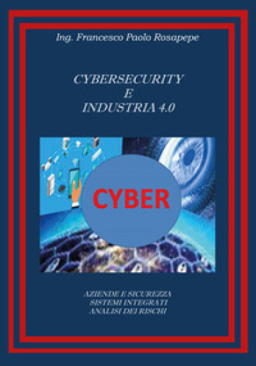 Cybersecurity e industria 4.0 - Francesco Paolo Rosapepe |