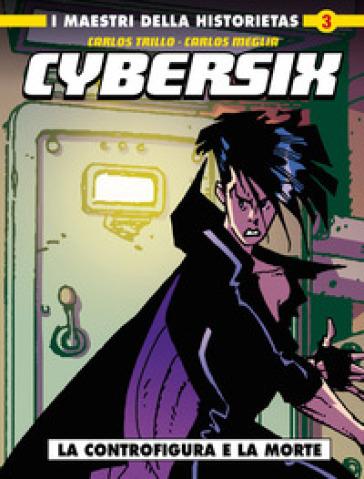 Cybersix. I maestri della historietas. 3: La controfigura e la morte - Carlos Trillo | Rochesterscifianimecon.com