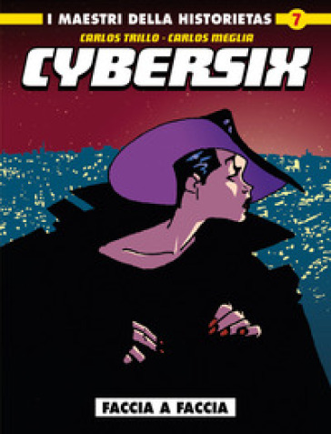 Cybersix. I maestri della historietas. 7: Faccia a faccia - Carlos Trillo  