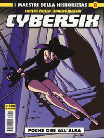 Cybersix. I maestri della historietas. 8: Poche ore all'alba - Carlos Trillo |