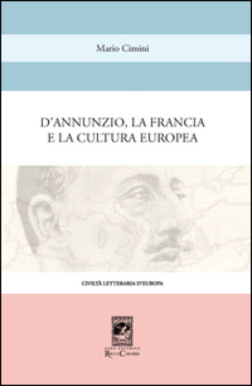 D'Annunzio, la Francia e la cultura europea - Mario Cimini | Thecosgala.com