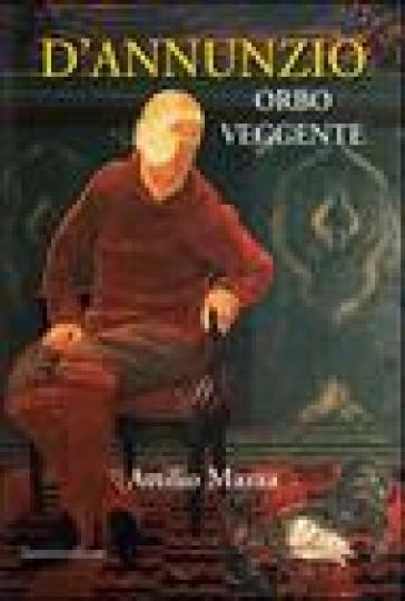 D'Annunzio orbo veggente - Attilio Mazza |