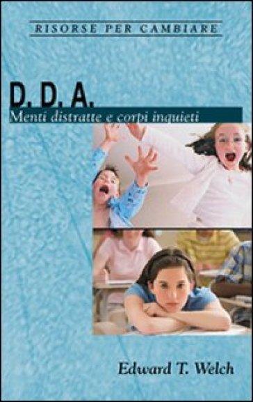 D. D. A. Menti distratte e corpi inquieti - Edward T. Welch |