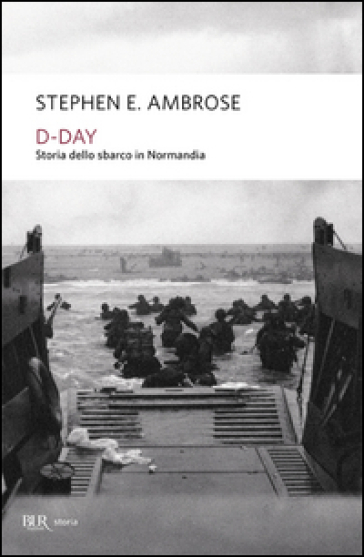 D-Day. Storia dello sbarco in Normandia
