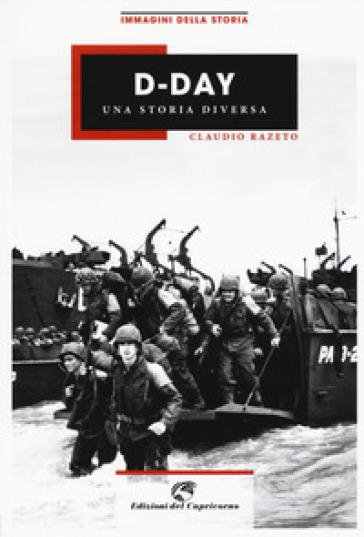 D-Day. Una storia diversa. Ediz. illustrata - Claudio Razeto  