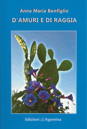 D'amuri e di raggia - Anna Maria Bonfiglio |