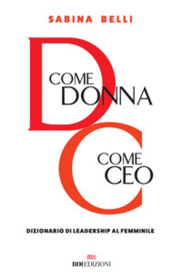 D come donna, C come CEO. Dizionario di leadership al femminile - Sabina Belli | Jonathanterrington.com