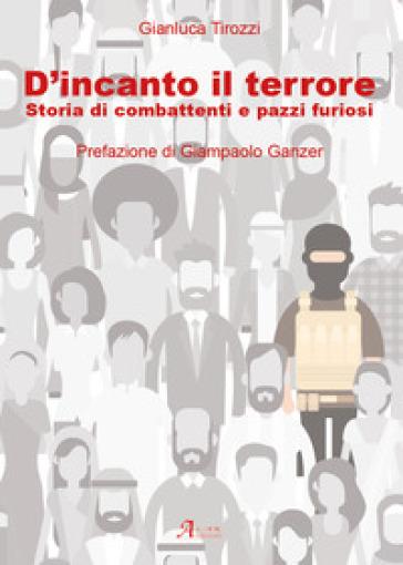 D'incanto il terrore. Storia di combattimenti e pazzi furiosi - Gianluca Tirozzi | Kritjur.org