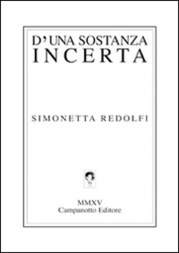 D'una sostanza incerta - Simonetta Redolfi  