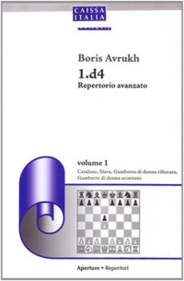 D4 repertorio avanzato. Catalana, slava, gambetto di donna rifiutato, gambetto di donna accettato - Avrukh Boris |