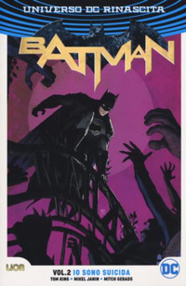 DC rebirth. Batman. 2: Io sono suicida - Tom King  
