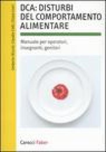 DCA: disturbi del comportamento alimentare. Manuale per operatori, insegnanti, genitori - Chiara Covri |