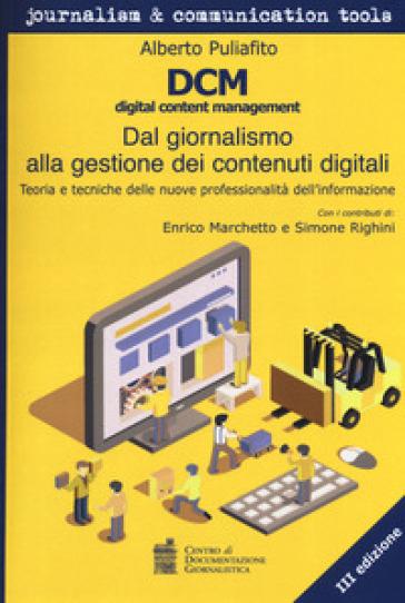 DCM digital content management. Dal giornalismo alla gestione dei contenuti digitali. Teoria e tecniche delle nuove professionalità dell'informazione - Alberto Puliafito pdf epub