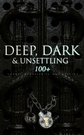 DEEP, DARK & UNSETTLING: 100+ Gothic Classics in One Edition