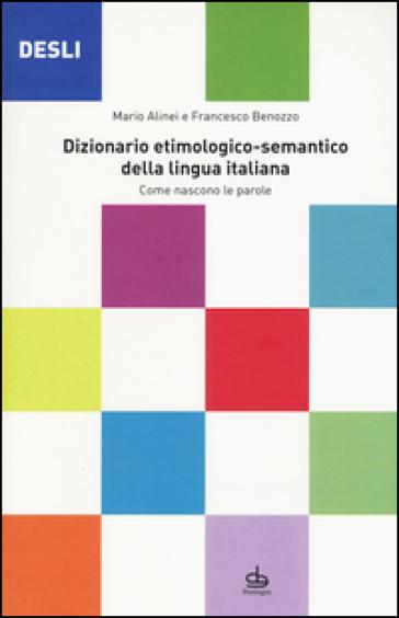 DESLI. Dizionario etimologico-semantico della lingua italiana. Come nascono le parole - Mario Alinei |