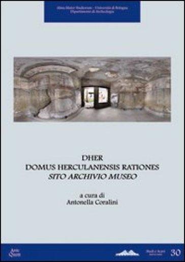 DHER Domus Herculanensis Rationes. Sito archivio museo. Con CD-ROM - A. Coralini | Kritjur.org