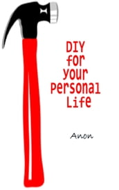 DIY for Your Personal Life