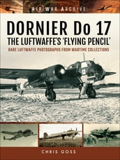 DORNIER Do 17-The Luftwaffe s  Flying Pencil