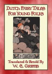 DUTCH FAIRY TALES FOR YOUNG FOLKS - 21 Illustrated Children s Stories