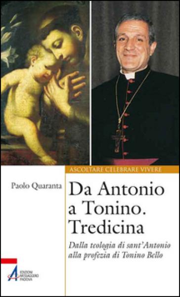 Da Antonio a Tonino. Tredicina. Dalla teologia di S. Antonio alla profezia di Tonino Bello - P. Quaranta |
