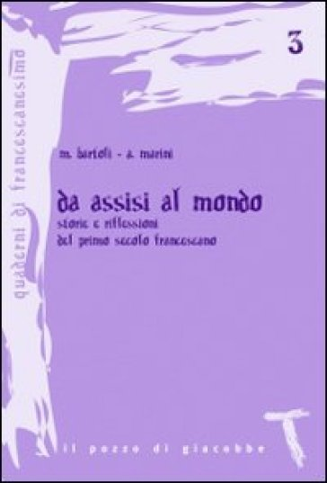 Da Assisi al mondo. Storie e riflessioni del primo secolo francescano - Alfonso Marini  
