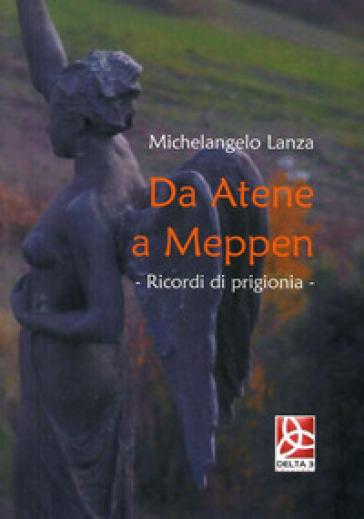Da Atene a Meppen. Ricordi di prigionia - Michelangelo Lanza |