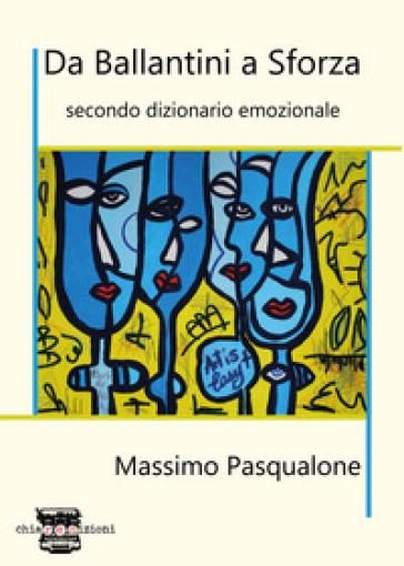 Da Ballantini a Sforza. Secondo dizionario emozionale - Massimo Pasqualone  