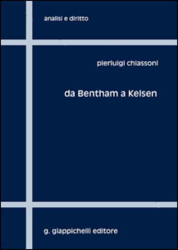 Da Bentham a Kelsen. Sei capitoli per una storia della filosofia analitica del diritto - Pierluigi Chiassoni |
