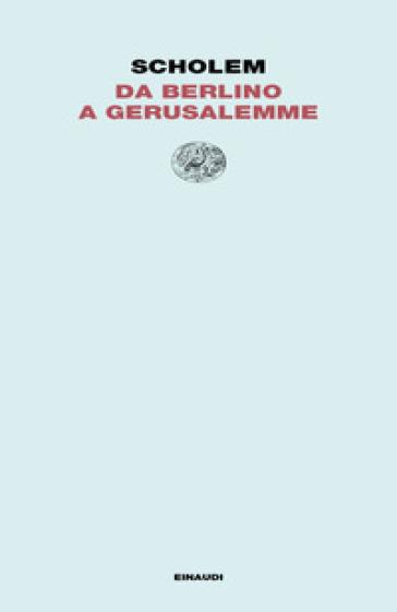 Da Berlino a Gerusalemme - Gershom Scholem |