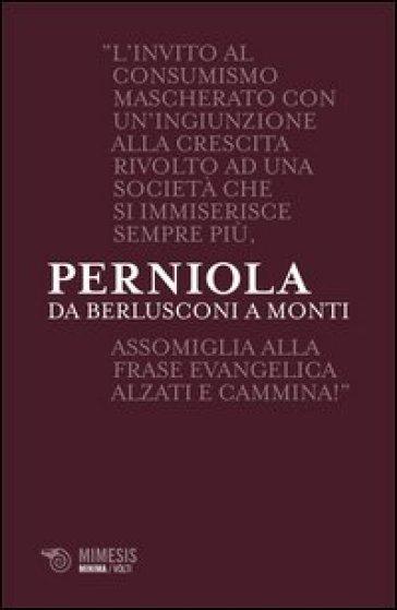 Da Berlusconi a Monti. Disaccordi imperfetti - Mario Perniola   Jonathanterrington.com