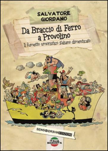Da Braccio di Ferro a Provolino, il fumetto umoristico italiano dimenticato - Salvatore Giordano   Rochesterscifianimecon.com