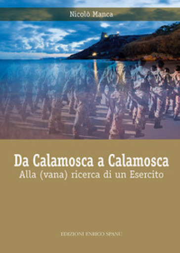 Da Calamosca a Calamosca. Alla (vana) ricerca di un esercito - Nicolò Manca |