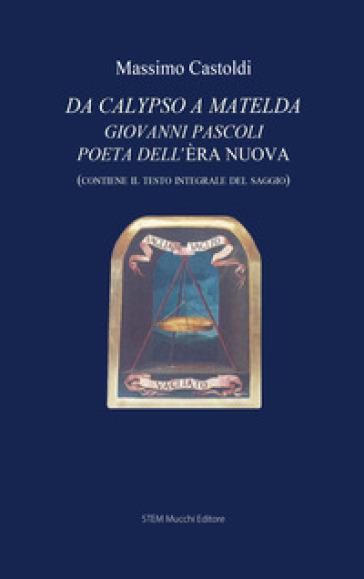 Da Calypso a Matelda. Giovanni Pascoli poeta dell'Era nuova