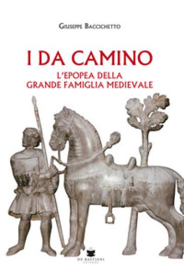 I Da Camino. L'epopea della grande famiglia medievale - Giuseppe Baccicchetto | Kritjur.org