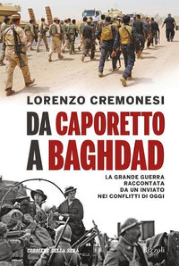 Da Caporetto a Baghdad - Lorenzo Cremonesi |