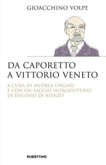 Da Caporetto a Vittorio Veneto - Gioacchino Volpe | Rochesterscifianimecon.com