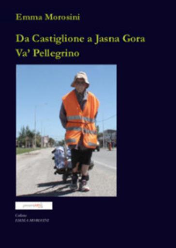 Da Castiglione a Jasna Gòra. Va' pellegrino - Emma Morosini | Thecosgala.com