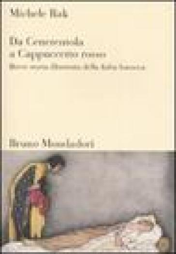 Da Cenerentola a Cappuccetto rosso. Breve storia illustrata della fiaba barocca - Michele Rak |