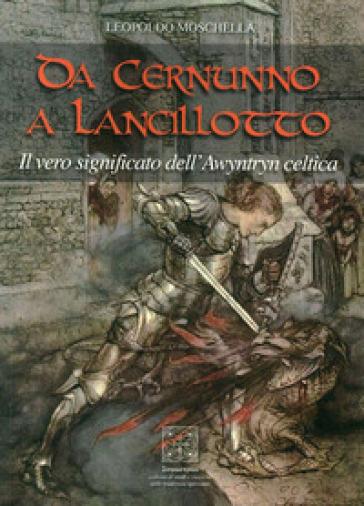 Da Cernunno a Lancillotto. Il vero significato dell'Awyntryn Celtica - Leopoldo Moschella |