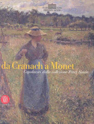 Da Cranach a Monet. Capolavori della collezione Péréz Simon - Luisa Lucchetti  