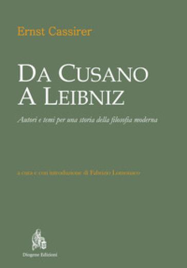 Da Cusano a Leibniz. Autori e temi per una storia della filosofia moderna - Ernst Cassirer  