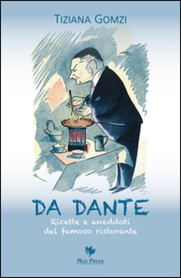 Da Dante. Ricette e aneddoti del famoso ristorante - Tiziana Gomzi |