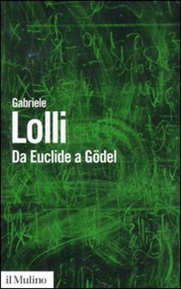 Da Euclide a Godel - Gabriele Lolli |