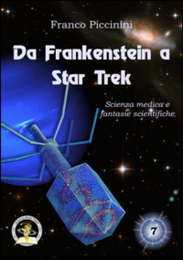 Da Frankenstein a Star Trek. Scienza medica e fantasie scientifiche - Franco Piccinini |