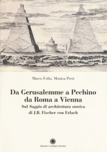 Da Gerusalemme a Pechino, da Roma a Vienna. Sul «Saggio di architettura storica» di J.B. Fischer von Erlach - Monica Preti | Rochesterscifianimecon.com