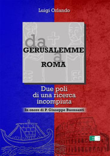 Da Gerusalemme a Roma. Due poli di una ricerca incompiuta. In onore di P. Giuseppe Buonsanti - Luigi Orlando | Rochesterscifianimecon.com
