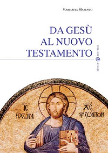 Da Gesù al Nuovo Testamento - Mariarita Marenco  